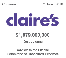 Claire's - $1.88 billion restructuring - Advisor to the Official Committee of Unsecured Creditors